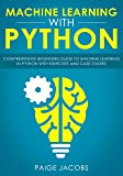 Machine Learning with Python: Comprehensive Beginner's Guide to Machine Learning in Python with Exercises and Case Studies (English Edition)