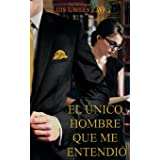 El unico hombre que me entendio (Spanish Edition)