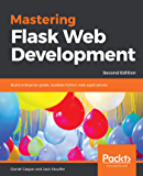 Mastering Flask Web Development: Build enterprise-grade, scalable Python web applications, 2nd Edition