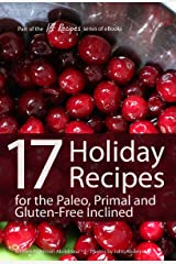 17 Holiday Recipes for the Paleo, Primal, and Gluten-Free Inclined (17Recipes.com Series of eBooks Book 2) Kindle Edition