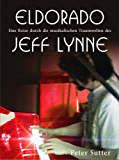Eldorado: Eine Reise durch die musikalischen Traumwelten des Jeff Lynne. Band 1. (German Edition)