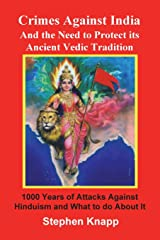 Crimes Against India: And the Need to Protect its Ancient Vedic Tradition: 1000 Years of Attacks Against Hinduism and What to do About it Paperback