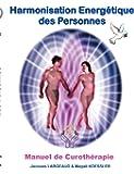 Harmonisation énergétique des personnes : Manuel de Curothérapie