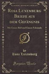 Rosa Luxemburg Briefe aus dem Gefängnis: Mit Einem Bild und Einem Faksimile (Classic Reprint) (German Edition) Paperback