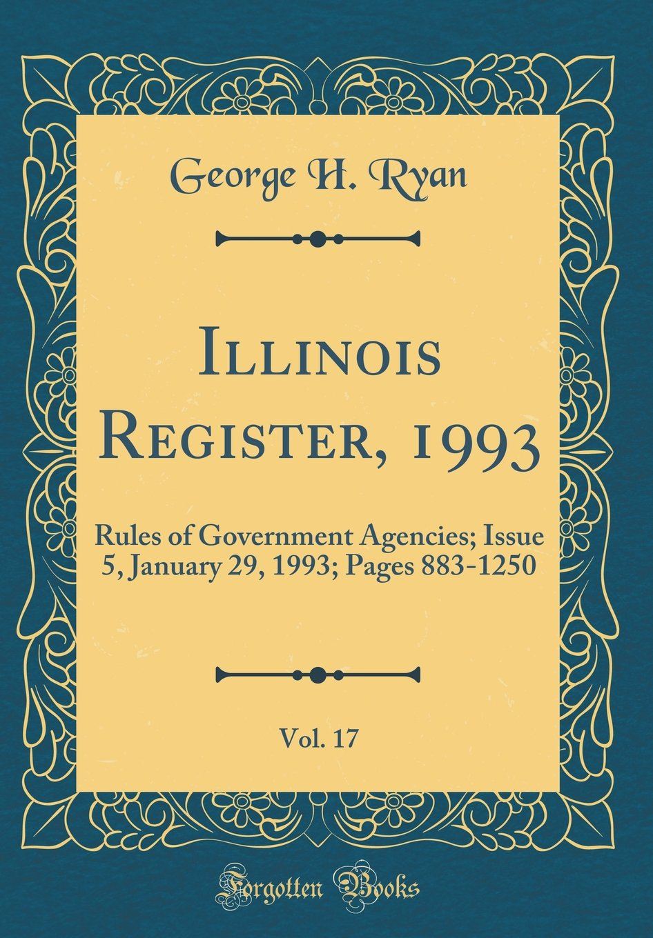 Download Illinois Register, 1993, Vol. 17: Rules of Government Agencies; Issue 5, January 29, 1993; Pages 883-1250 (Classic Reprint) pdf