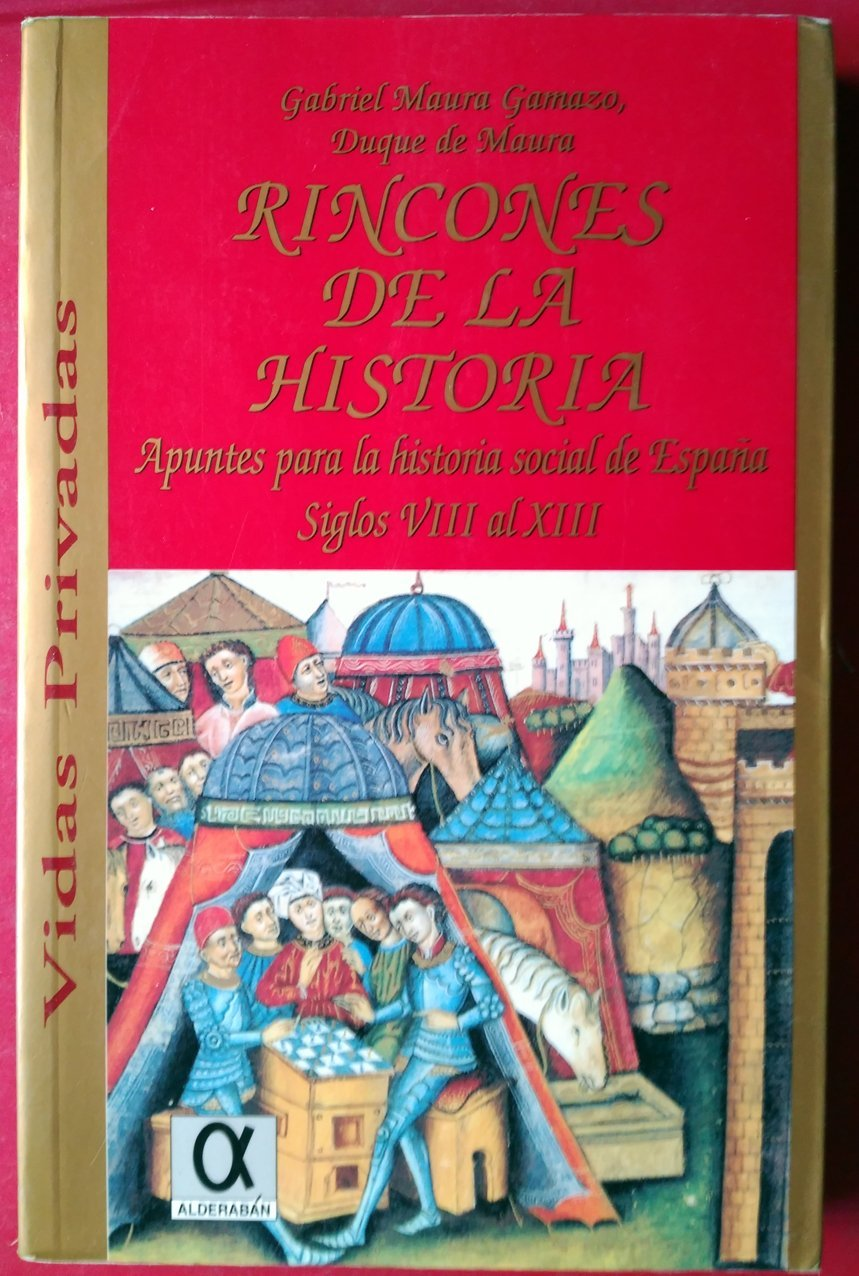 RINCONES DE LA HISTORIA : Apuntes para la Vida Social de España: Siglos VIII Al XIII: Amazon.es: MAURA GAMAZO, Gabriel (Duque de Maura, Madrid, 1879-1963): Libros