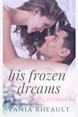 His Frozen Dreams: A Steamy, Small-Town Contemporary Romance (A Rocky Point Wedding Book 2) Kindle Edition