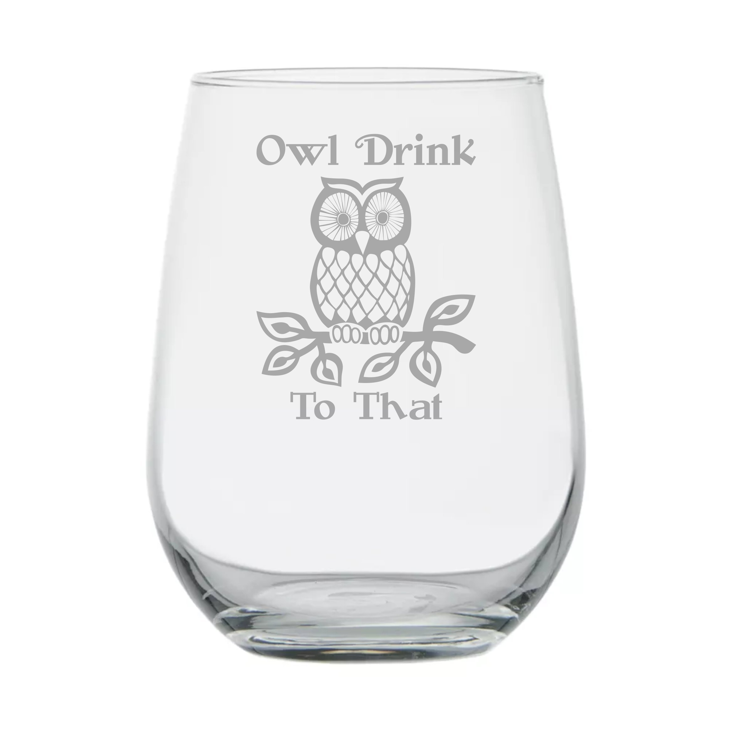 Owl Drink to That - 17 oz Funny Stemless Wine Glass - Owl Themed Birthday Gift - Owl Lover Gifts - Owl Housewarming Gifts - Christmas - Owl Kitchen Decor and Decorations
