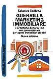 Guerrilla Marketing Immobiliare. 127 tattiche di marketing non convenzionale per agenti immobiliari creativi