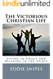 The Victorious Christian Life: Living in Grace and Walking in the Spirit