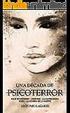 UNA DÉCADA DE PSICOTERROR: (2007-2017)