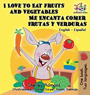 I Love to Eat Fruits and Vegetables Me Encanta Comer Frutas Y Verduras: English Spanish