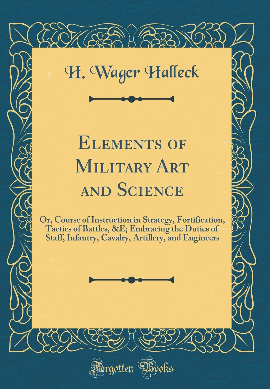 Elements of Military Art and Science: Or, Course of Instruction in Strategy, Fortification, Tactics of Battles, E; Embracing the Duties of Staff. Artillery, and Engineers (Classic Reprint) pdf