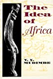 The Idea of Africa (African Systems of Thought)