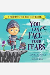 You Can Face Your Fears (Persistence Project) (Volume 1) Paperback