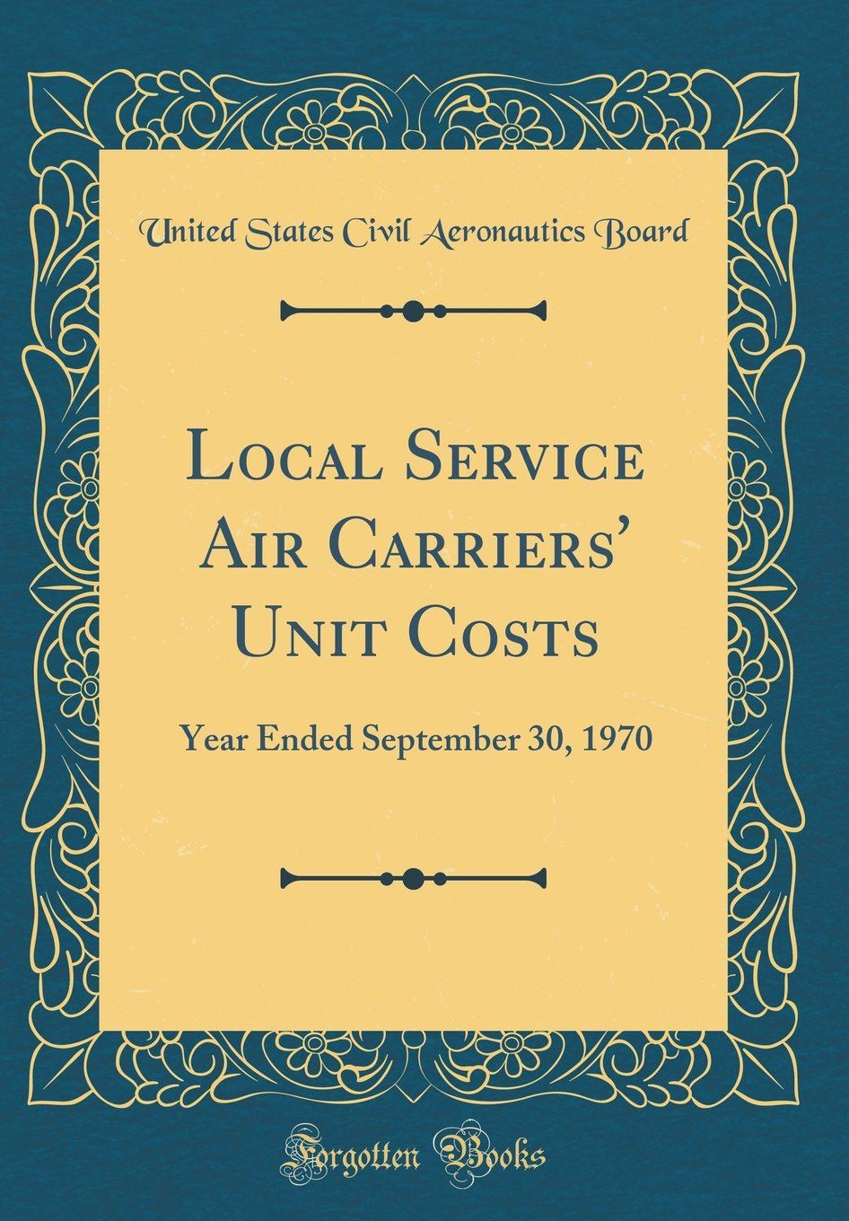 Local Service Air Carriers' Unit Costs: Year Ended September 30, 1970 (Classic Reprint) ebook