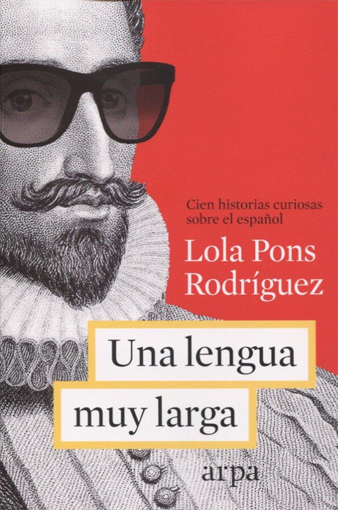 Una lengua muy larga: Cien historias curiosas sobre el español: Amazon.es: Pons Rodríguez, Lola: Libros