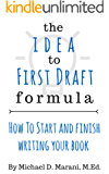 The Idea to First Draft Formula: How to Start and Finish Your Book