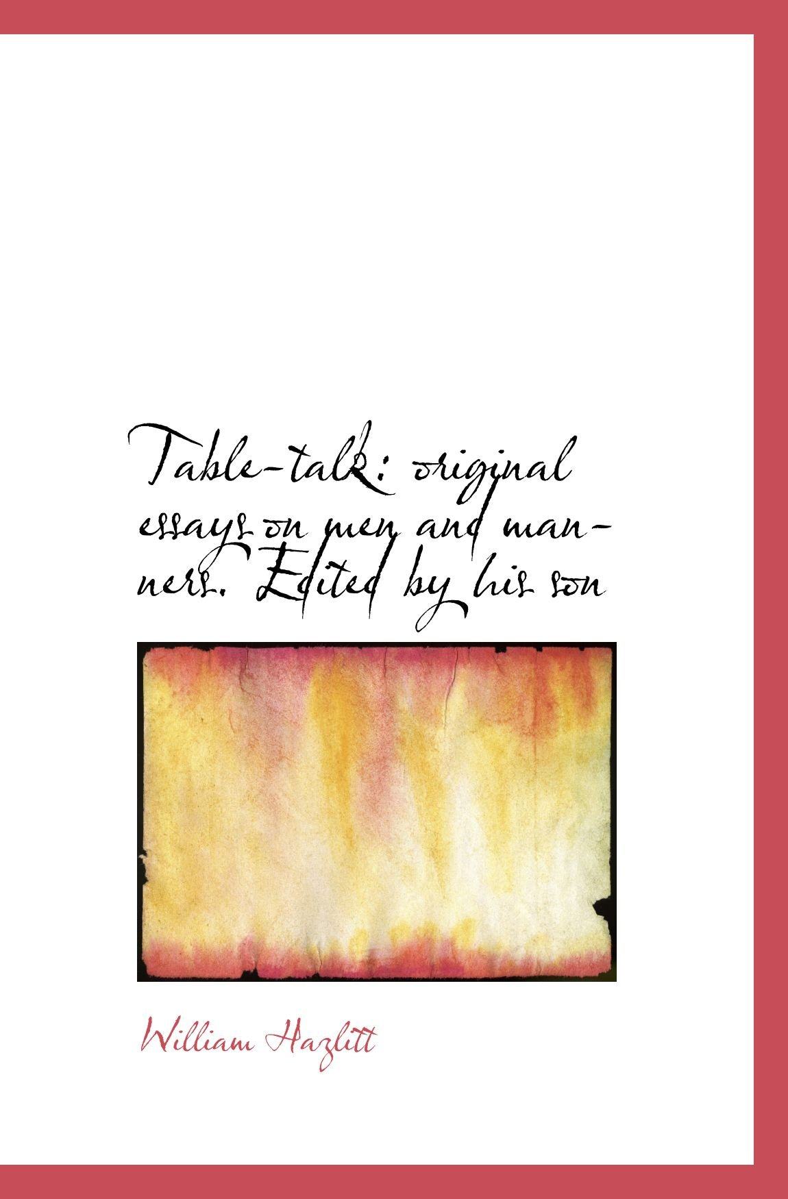 Download Table-talk: original essays on men and manners. Edited by his son PDF