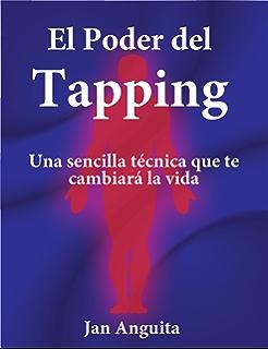 El Poder del Tapping: Una sencilla técnica que te cambiará la vida (Spanish Edition