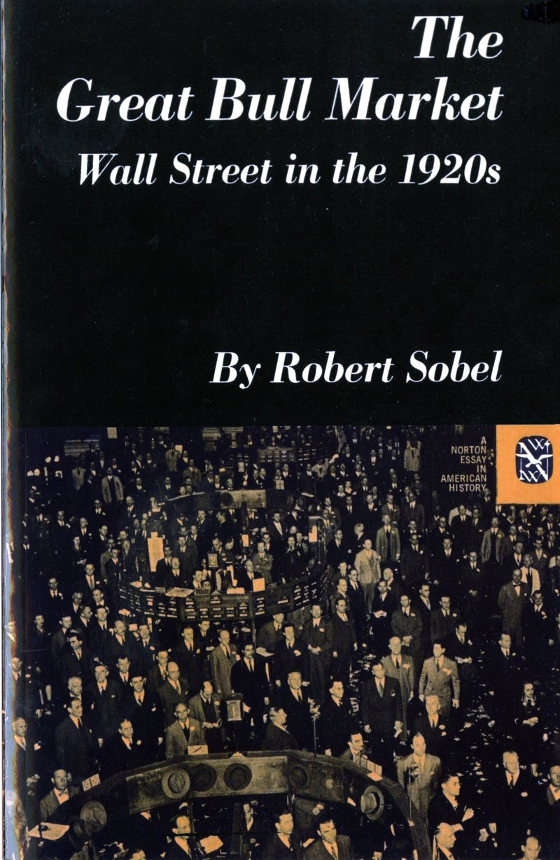 the great bull market wall street in the s norton essays in the great bull market wall street in the 1920s norton essays in american history amazon co uk r sobel 9780393098174 books
