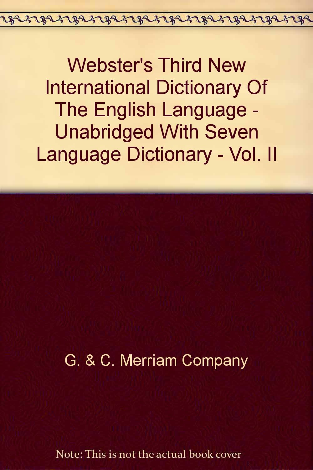 Webster's Third New International Dictionary Of The English Language -  Unabridged With Seven Language Dictionary - Vol. II: G. & C. Merriam  Company: ...