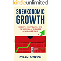 Sneakonomic Growth: Scarcity, Storytelling, and the Arrival of Sneakers as an Asset Class