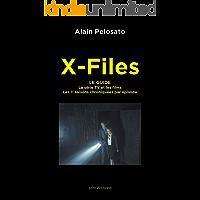 X-Files le guide: La Série TV et les films - les 11 saisons chroniquées épisode par épisode (French Edition)