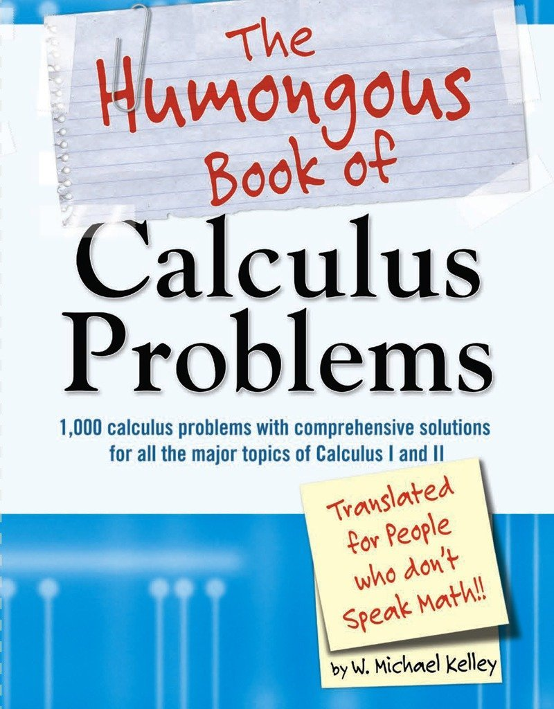 The Humongous Book of Calculus Problems: W. Michael Kelley: 8601400414156:  Amazon.com: Books