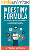 The Destiny Formula: Find Your Purpose. Overcome Your Fear of Failure. Use Your Natural Talents And Strengths To Build A Successful Life.