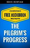 The Pilgrim's Progress: By John Bunyan  - Illustrated (Free Audiobook + Unabridged + Original + E-Reader Friendly)