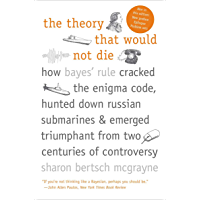 The Theory That Would Not Die: How Bayes' Rule Cracked the Enigma Code, Hunted Down Russian Submarines, & Emerged…