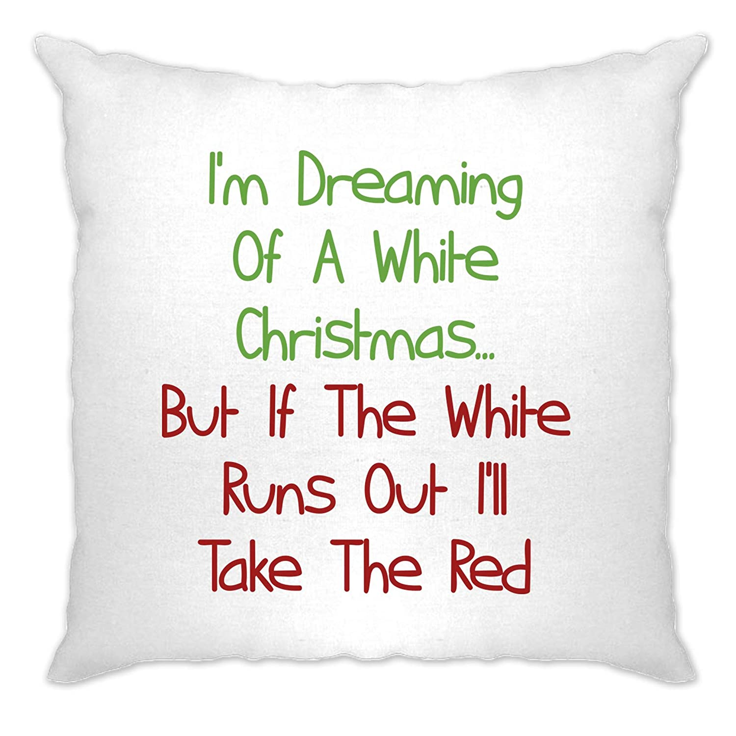 Christmas Cushion Cover Sofa Home Dreaming Of A White Xmas Ill Take The Red Wine Silly Alcohol Drunk Joke Festive Season Cool Funny Gift Present