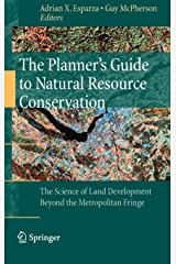 The Planner's Guide to Natural Resource Conservation:: The Science of Land Development Beyond the Metropolitan Fringe Hardcover