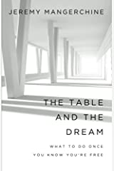 The Table and the Dream: What to Do once You Know You're Free Kindle Edition