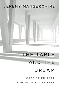 The Table and the Dream: What to Do once You Know You're Free