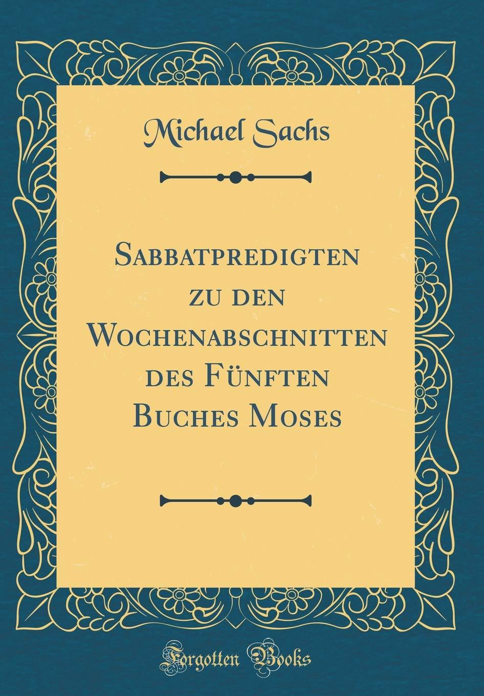 Sabbatpredigten zu den Wochenabschnitten des Fünften Buches Moses (Classic Reprint)