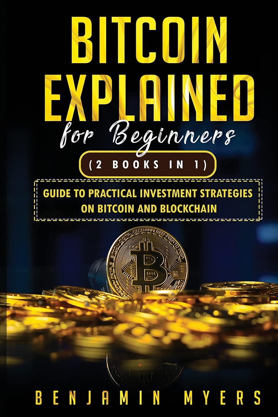 (2Books in 1) Bitcoin Explained For Beginners: Guide To Practical Investment Strategies On Bitcoin and Blockchain (Crypto Trading From Beginners To … Bitcoin Blockchain Cryptocurrency)