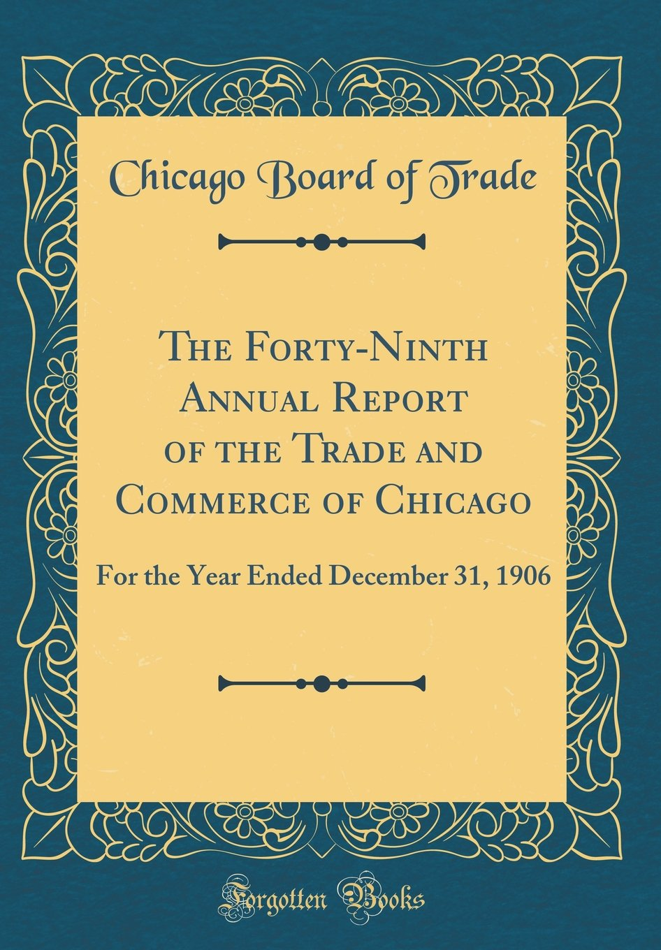 Download The Forty-Ninth Annual Report of the Trade and Commerce of Chicago: For the Year Ended December 31, 1906 (Classic Reprint) PDF