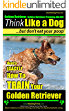 Golden Retriever, Golden Retriever Training, AAA AKC: Think Like a Dog, But Don't Eat Your Poop! | Golden Retriever Breed Expert Training: Here's EXACTLY How To Train your Golden Retriever