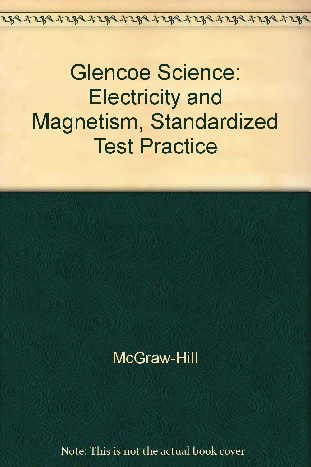 Glencoe Science: Electricity and Magnetism, Standardized Test Practice pdf