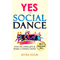 YES TO SOCIAL DANCE: 35+ Partner Dance Styles to Stay Fit, Find Joy & Make Connections book cover