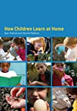 How Children Learn at Home, Thomas, Kenneth W. and Pattison, Harriet, 0826479987