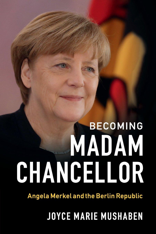 Becoming Madam Chancellor: Angela Merkel and the Berlin Republic pdf epub