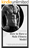 How to Have a Male Fitness Model (English Edition)