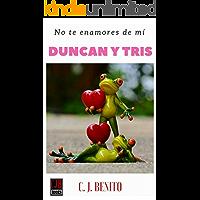 Duncan y Tris 1 No te enamores de mí (Spanish Edition)