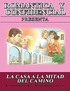 ROMANTICA Y CONFIDENCIAL: LA CASA A LA MITAD DEL CAMINO (Spanish Edition)