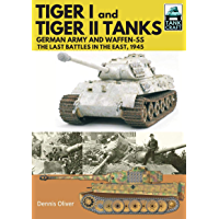 Tiger I and Tiger II Tanks: German Army and Waffen-SS The Last Battles in the East, 1945 (TankCraft) (English Edition)