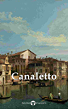 Delphi Collected Works of Canaletto (Illustrated) (Delphi Masters of Art Book 31) (English Edition)