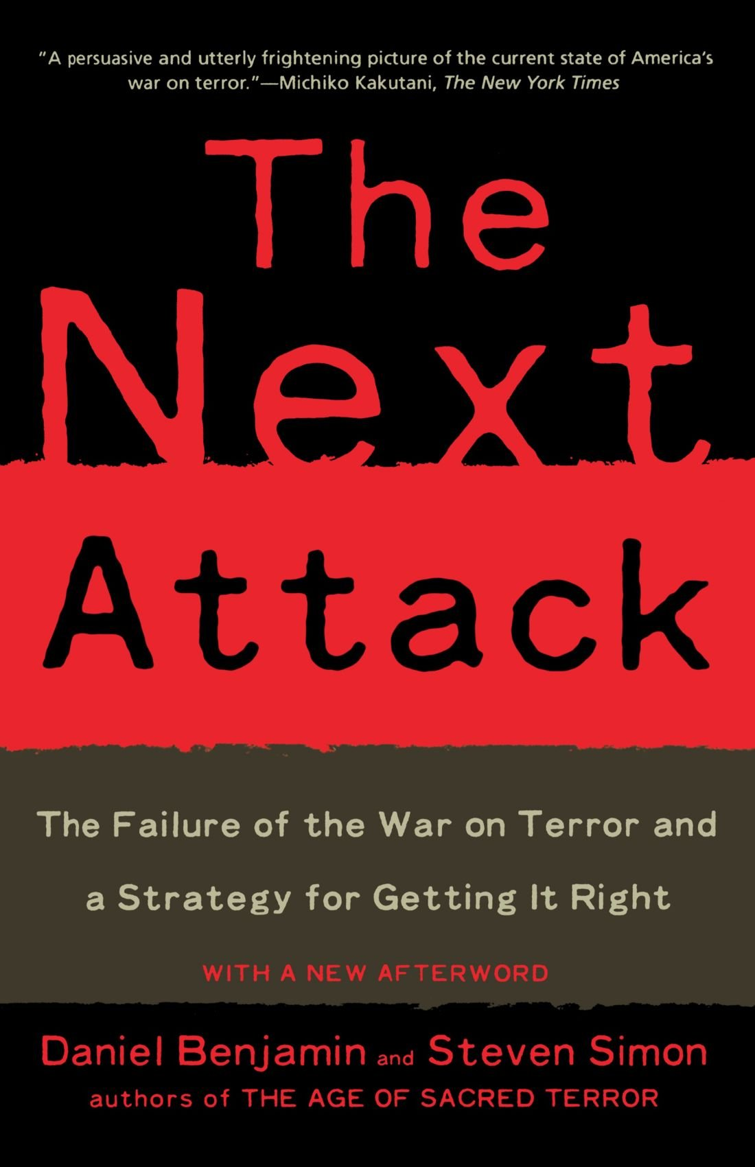 The Next Attack: The Failure Of The War On Terror And A Strategy For  Getting It Right: Daniel Benjamin, Steven Simon: 9780805081336: Amazon:  Books